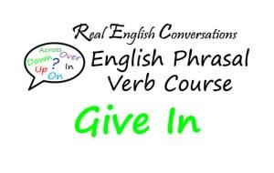 phrasal verb Give in