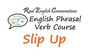 phrasal verb Slip Up