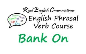 Phrasal Verb Bank On