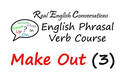 Phrasal Verb Make Out 3