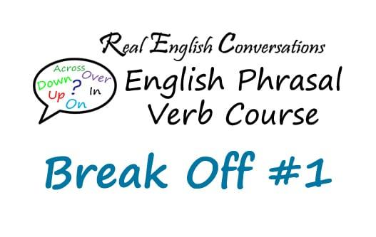 Break Off #1 English Phrasal Verb