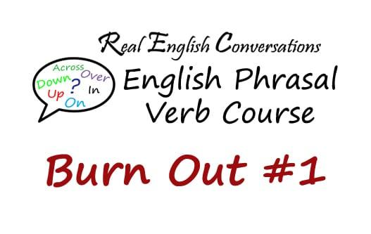 Burn Out #1 English Phrasal Verb