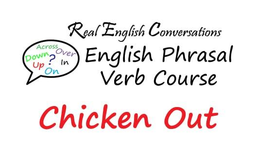 English Phrasal Verb Chicken Out
