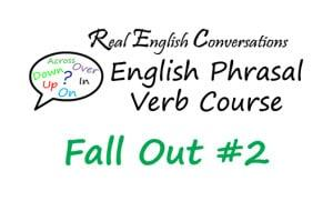 Fall Out #2 English Phrasal Verb