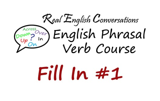 Lesson 235: Fill In #1 | English Phrasal Verb
