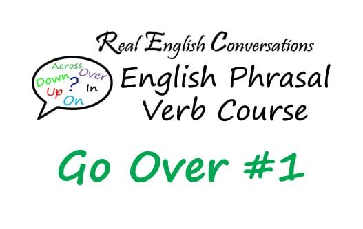 English Phrasal Verb Course Go over