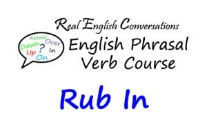 Rub in English Phrasal Verb