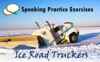 Speaking Practice Activity: Ice Road Truckers Improve English Speaking Skills