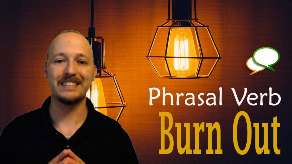burn out phrasal verbs