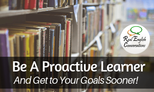 Becoming a Proactive Learner Gets Results