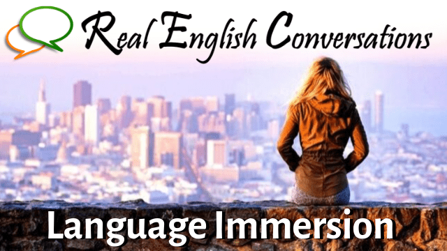 Language Immersion Real English Conversations Podcast