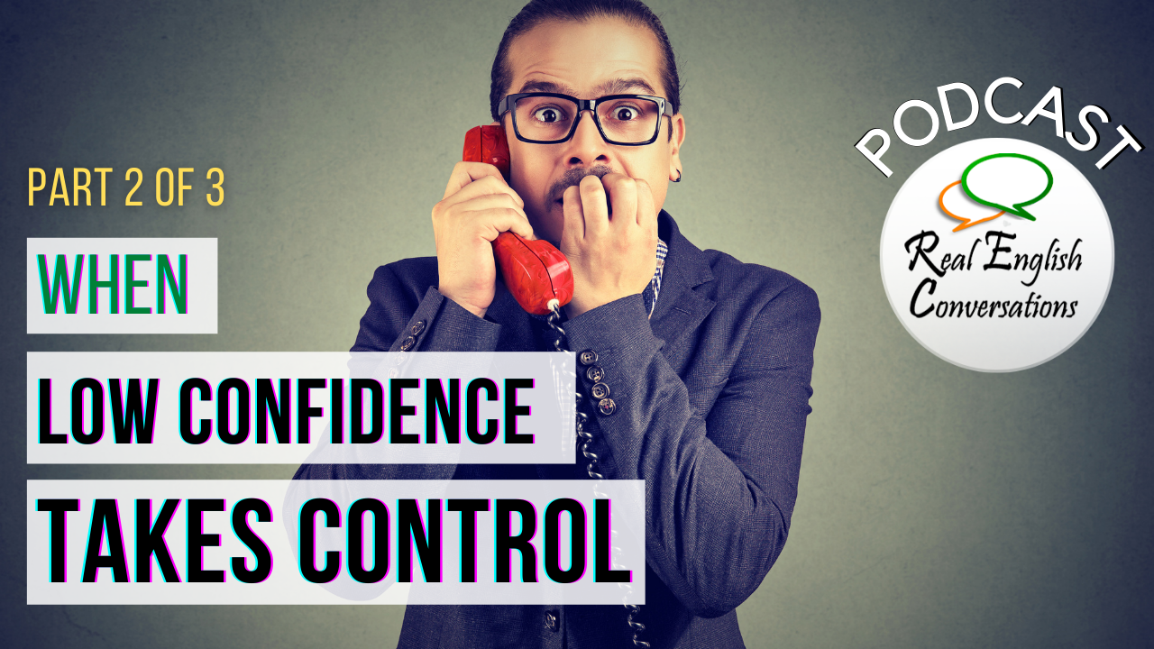 Part 2 When Low Confidence Take Control English Podcast Website