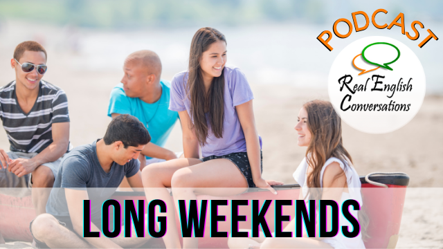 Real English Conversation About Long Weekends